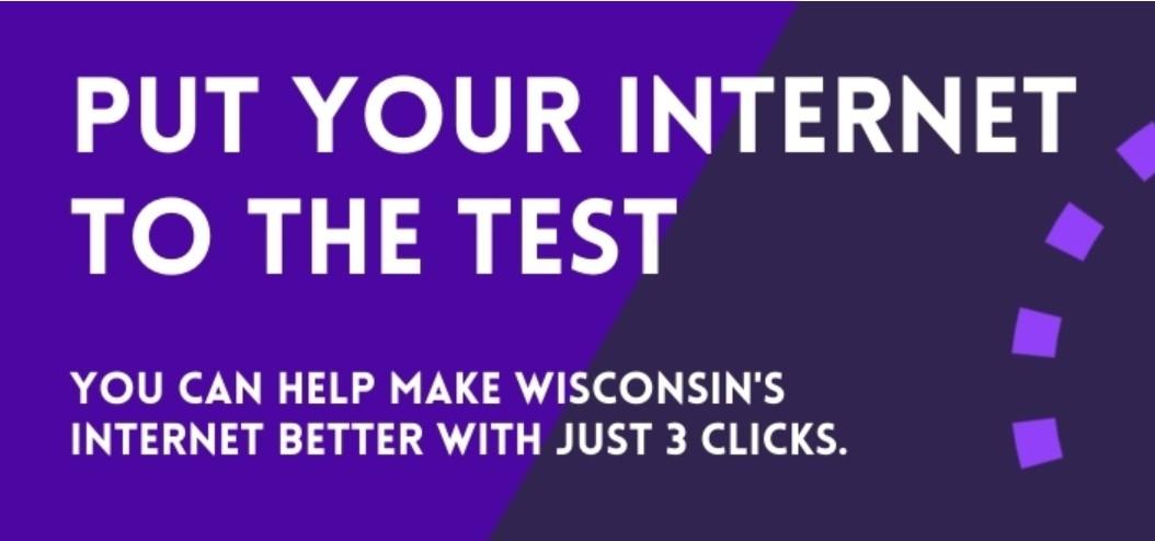 Test your home internet. Help Wisconsin get better internet.